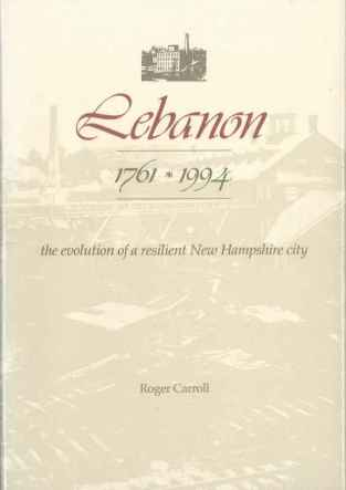 Lebanon 1761 - 1994: the evolution of a resilient New Hampshire city